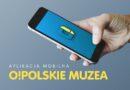 """Aplikacja mobilna """"O!polskie muzea"""""""